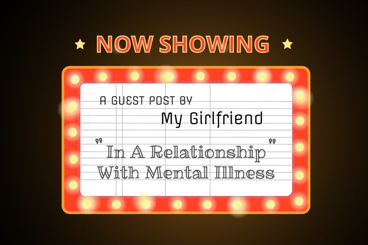 Guest Post by My Girlfriend: In A Relationship With Mental Illness