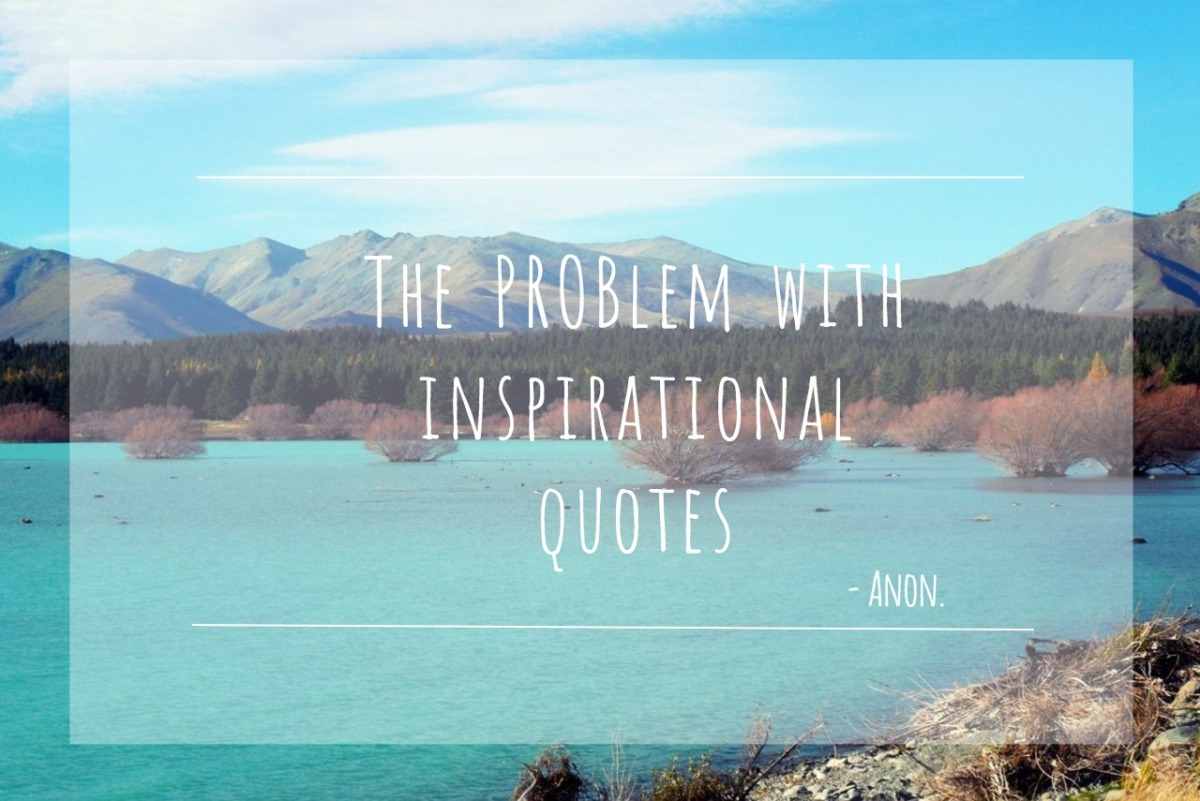 The Problem With Inspirational Quotes