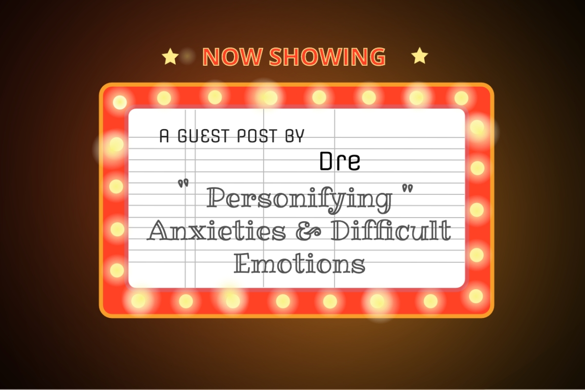 Guest Post By Dre: Personifying Anxieties & Difficult Emotions