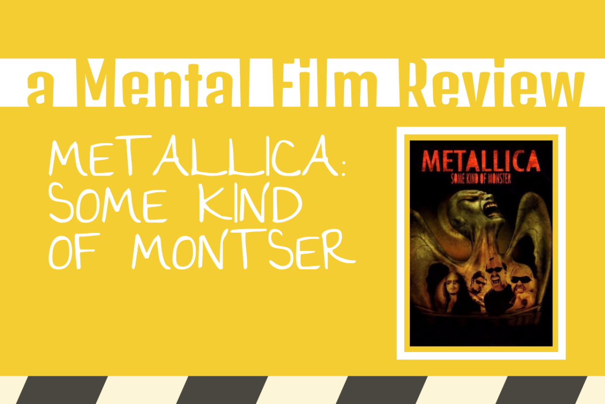 Metallica: Some Kind of Monster (A Mental Film Review)