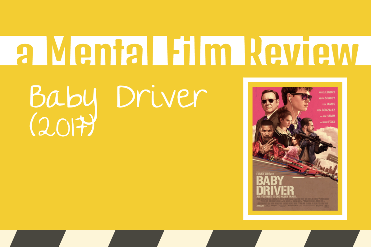 Baby Driver (A Mental Film Review)