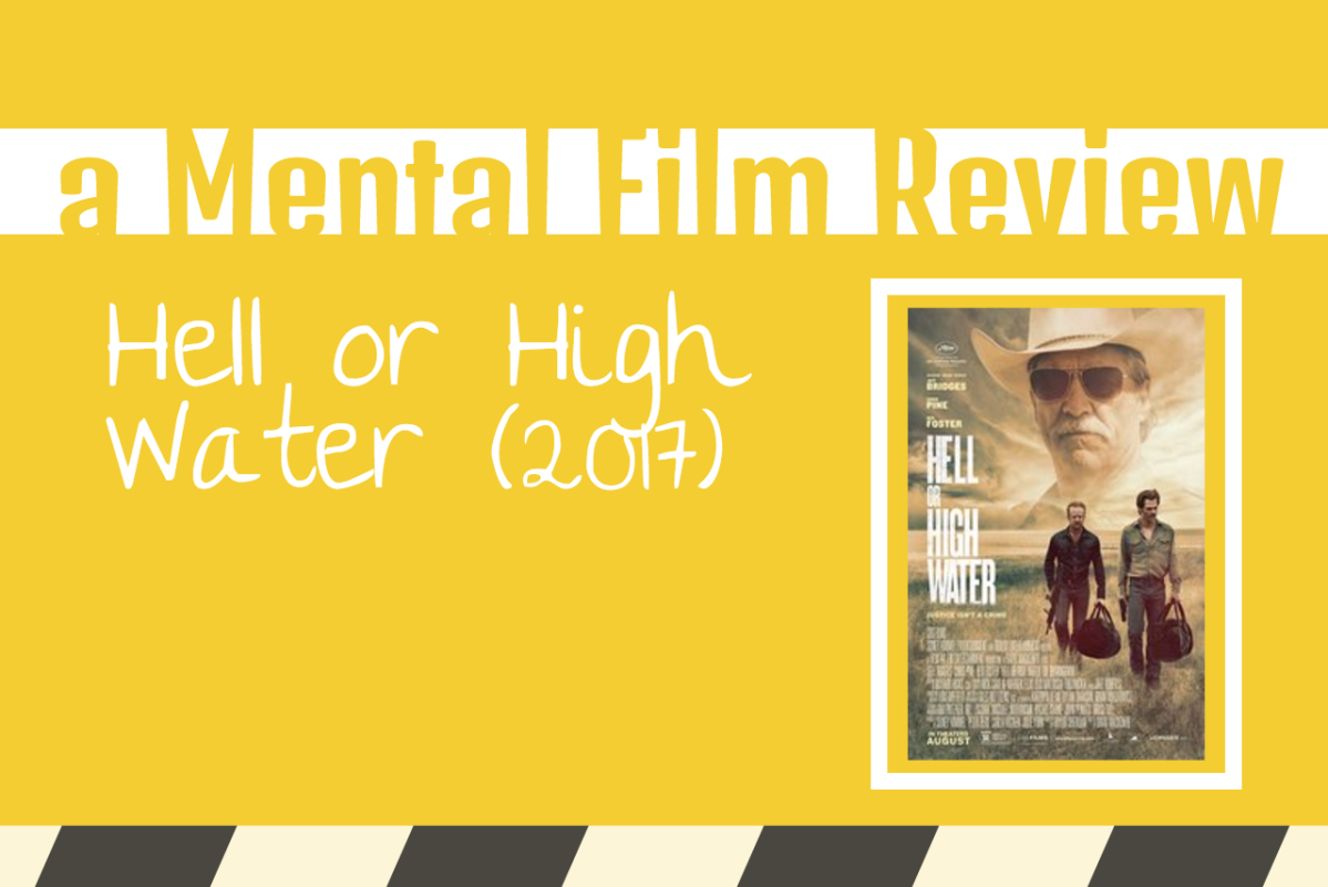 Hell Or High Water (A Mental Film Review)